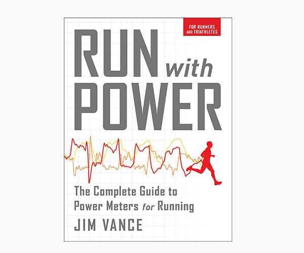 Run with Power: The Complete Guide to Power Meters for Running,
