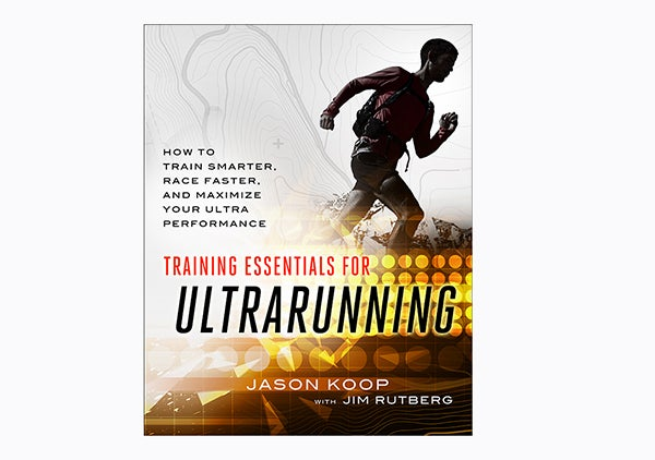 Training Essentials for Ultrarunning: How to Train Smarter, Race Faster and Maximize Your Ultramarathon Performance,