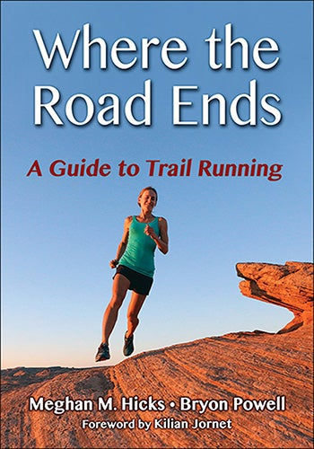 Where the Road Ends: A Guide to Trail Running,
